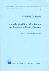 Foto Cover di La tutela giuridica del software tra brevetto e diritto d'autore, Libro di Giovanni De Santis, edito da Giuffrè