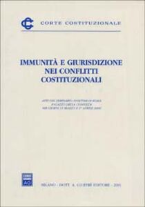 Libro Immunità e giurisdizione nei conflitti costituzionali. Atti del Seminario (Roma, 31 marzo-1 aprile 2000)