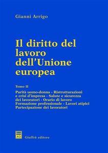 Il diritto del lavoro dell'unione europea. Vol. 2: Parità uomo donna. Ristrutturazioni e crisi d'Impresa. Salute e sicurezza dei lavoratori. Orario di lavoro. Formazione professionale.... - Gianni Arrigo - copertina