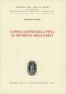 Libro L' applicazione della pena su richiesta delle parti Daniela Vigoni