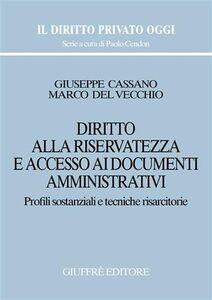 Libro Diritto alla riservatezza e accesso ai documenti amministrativi. Profili sostanziali e tecniche risarcitorie Giuseppe Cassano , Marco Del Vecchio