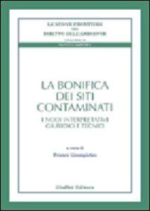 Libro La bonifica dei siti contaminati. I nodi interpretativi giuridici e tecnici