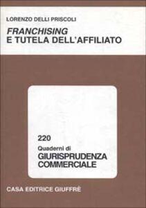 Libro Franchising e tutela dell'affiliato Lorenzo Delli Priscoli