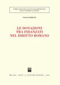 Libro Le donazioni tra fidanzati nel diritto romano Paolo Ferretti