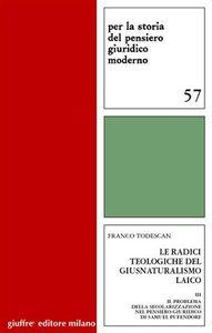 Libro Le radici teologigiche del giusnaturalismo laico. Vol. 3: Il problema della secolarizzazione nel pensiero giuridico di Samuel Pufendorf. Franco Todescan