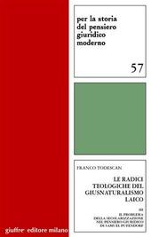 Le radici teologigiche del giusnaturalismo laico. Vol. 3: Il problema della secolarizzazione nel pensiero giuridico di Samuel Pufendorf.