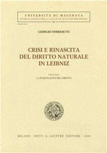 Foto Cover di Crisi e rinascita del diritto naturale in Leibniz. Vol. 1: La razionalità del diritto., Libro di Giorgio Torresetti, edito da Giuffrè
