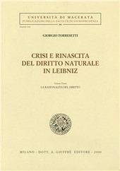 Crisi e rinascita del diritto naturale in Leibniz. Vol. 1: La razionalità del diritto.