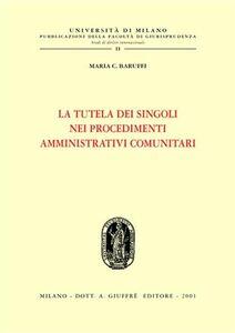 Foto Cover di La tutela dei singoli nei procedimenti amministrativi comunitari, Libro di M. Caterina Baruffi, edito da Giuffrè