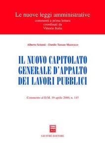 Il nuovo capitolato generale d'appalto dei lavori pubblici. Commento al DM 19 aprile 2000, n. 145 - Alberto Sciumè,Danilo Tassan Mazzocco - copertina
