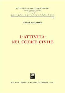 Foto Cover di L' attività nel Codice civile, Libro di Nicola Rondinone, edito da Giuffrè