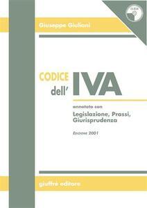 Codice dell'IVA. Annotato con legislazione, prassi, giurisprudenza. Con CD-ROM - Giuseppe Giuliani - copertina