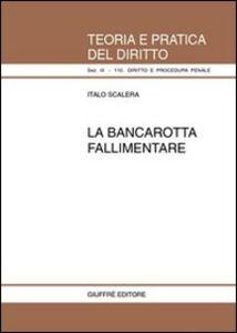 Foto Cover di La bancarotta fallimentare, Libro di Italo Scalera, edito da Giuffrè