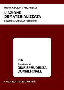 Foto Cover di L' azione dematerializzata. Dallo statuto alla fattispecie, Libro di M. Cecilia Cardarelli, edito da Giuffrè