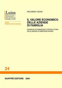 Libro Il valore economico delle aziende di famiglia. Dinamiche di formazione e criteri di stima nelle aziende di dimensione minore Riccardo Tiscini