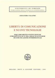 Libro Libertà di comunicazione e nuove tecnologie. Inquadramento costituzionale e prospettive di tutela delle nuove forme di comunicazione interpersonale Alessandra Valastro
