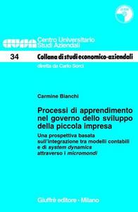 Libro Processi di apprendimento nel governo dello sviluppo della piccola impresa. Una prospettiva basata sull'integrazione tra modelli contabili... Con CD-ROM Carmine Bianchi