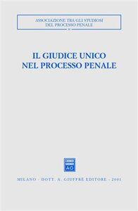 Libro Il giudice unico nel processo penale. Atti del Convegno (Como, 24-26 settembre 1999)