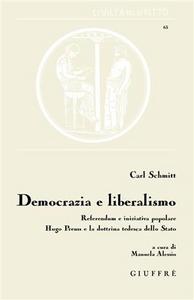 Libro Democrazia e liberalismo. Referendum e iniziativa popolare Hugo Preuss e la dottrina tedesca dello Stato Carl Schmitt