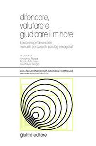 Libro Difendere, valutare e giudicare il minore. Il processo penale minorile, manuale per avvocati, psicologi e magistrati