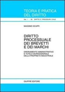 Libro Diritto processuale dei brevetti e dei marchi. Ordinamento amministrativo e tutela giurisdizionale della proprietà industriale Massimo Scuffi