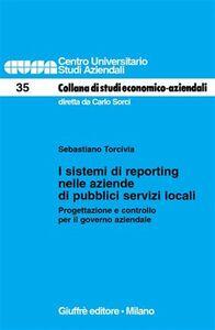 Libro I sistemi di reporting nelle aziende di pubblici servizi locali. Progettazione e controllo per il governo aziendale Sebastiano Torcivia