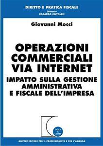 Libro Operazioni commerciali via Internet. Impatto sulla gestione amministrativa e fiscale dell'impresa Giovanni Mocci