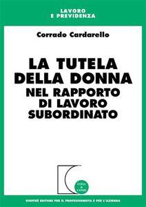 Libro La tutela della donna nel rapporto di lavoro subordinato Corrado Cardarello