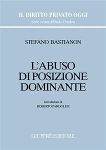 Libro L' abuso di posizione dominante Stefano Bastianon