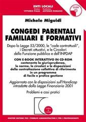 Congedi parentali familiari e formativi. Con CD-ROM aggiornato al DL n. 151/2001 nuovo Testo Unico sulla maternità e paternità