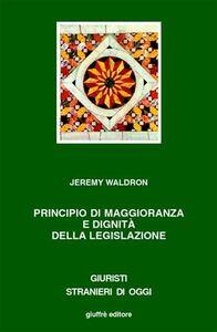 Libro Principio di maggioranza e dignità della legislazione Jeremy Waldron