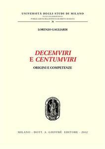 Decemviri e centumviri. Origini e competenze - Lorenzo Gagliardi - copertina