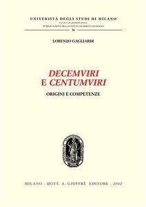 Foto Cover di Decemviri e centumviri. Origini e competenze, Libro di Lorenzo Gagliardi, edito da Giuffrè