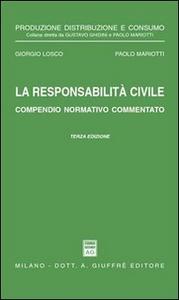 Libro La responsabilità civile. Compendio normativo commentato. Con un commento alle nuove norme nel settore assicurativo dettate dalla Legge 5 marzo 2001, n. 57 Giorgio Losco , Paolo Mariotti