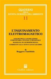 L' inquinamento elettromagnetico. Analisi della legislazione comunitaria, statale e regionale. Rassegna di giurisprudenza. Commento alla nuova legge quadro