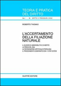 Libro L' accertamento della filiazione naturale. Il giudizio di ammissibilità e di merito. La prova del DNA. La fecondazione artificiale eterologa... Roberto Thomas