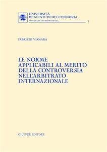 Foto Cover di Le norme applicabili al merito della controversia nell'arbitrato internazionale, Libro di Fabrizio Vismara, edito da Giuffrè
