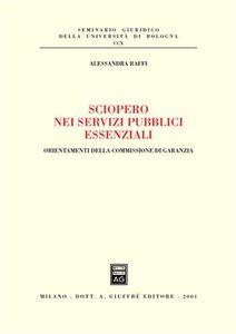 Libro Sciopero nei servizi pubblici essenziali. Orientamenti della commissione di garanzia Alessandra Raffi