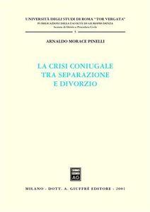 Libro La crisi coniugale tra separazione e divorzio Arnaldo Morace Pinelli