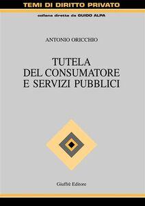Libro Tutela del consumatore e servizi pubblici Antonio Oricchio