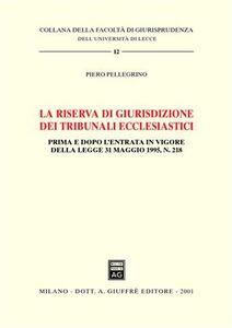 Libro La riserva di giurisdizione dei tribunali ecclesiastici. Prima e dopo l'entrata in vigore della Legge 31 maggio 1995, n. 218 Piero Pellegrino