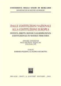 Libro Dalle costituzioni nazionali alla costituzione europea. Potestà, diritti, doveri e giurisprudenza costituzionale in materia tributaria. Atti del Convegno (1999)
