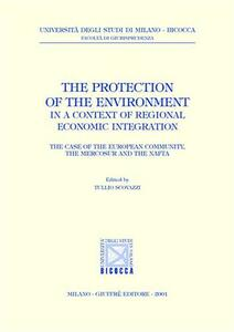 The protection of the environment in a context of regional economic integration. The case of the european community, the mercosur and the nafta - copertina
