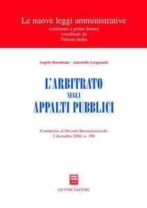 Libro L' arbitrato negli appalti pubblici. Commento al Decreto interministeriale 2 dicembre 2000, n. 398 Angelo Buonfrate , Antonello Leogrande
