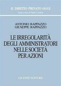 Libro Le irregolarità degli amministratori nelle società per azioni Antonio Rappazzo , Giuseppe Rappazzo