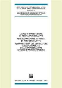 Libro Legge in sostituzione di atto amministrativo. Atti preparatori e attuativi di atto legislativo. Atti del 46º Convegno di scienza dell'amministrazione (Varenna, 2000)