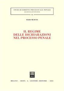 Libro Il regime delle dichiarazioni nel processo penale Mario Murone