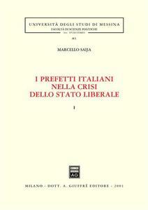 I prefetti italiani nella crisi dello Stato liberale. Vol. 1