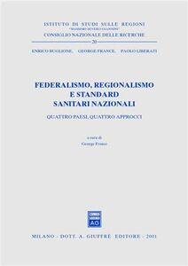 Libro Federalismo, regionalismo e standard sanitari nazionali. Quattro paesi, quattro approcci Enrico Buglione , George France , Paolo Liberati