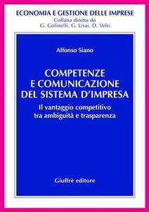 Libro Competenze e comunicazione del sistema d'impresa. Il vantaggio competitivo tra ambiguità e trasparenza Alfonso Siano